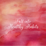Fall into Healthy Habits